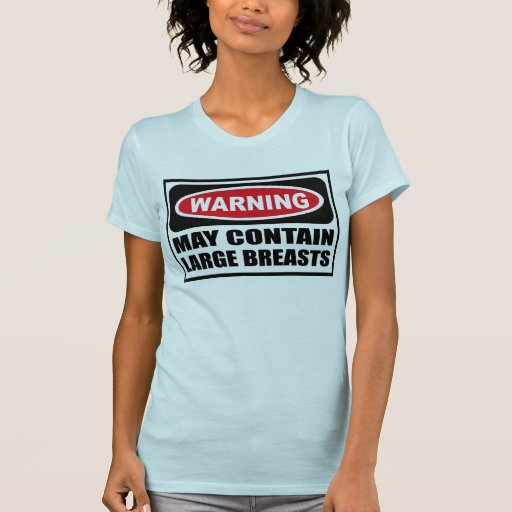 Warning May Contain Large Breasts Women 39 S T Shirt Zazzle