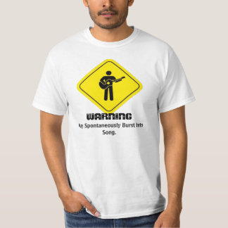 WARNING: May Spontaneous Burst Into Song T-Shirt
