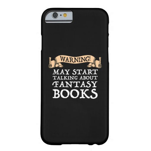Warning May Start Talking About Fantasy Books Barely There iPhone 6 Case