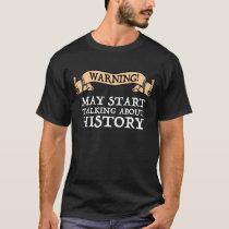 Warning! May Start Talking About History Funny T-Shirt