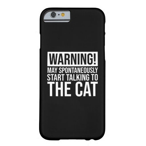 Warning! May Start Talking To The Cat Barely There iPhone 6 Case