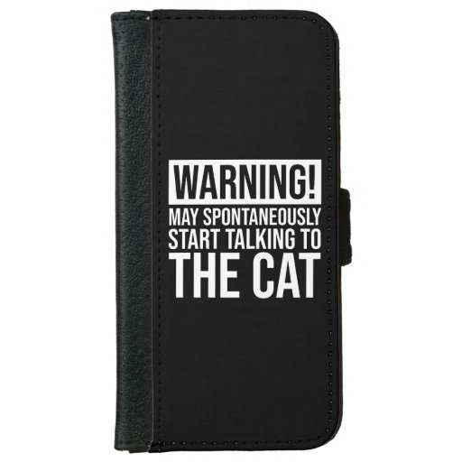 Warning! May Start Talking To The Cat iPhone 6/6s Wallet Case
