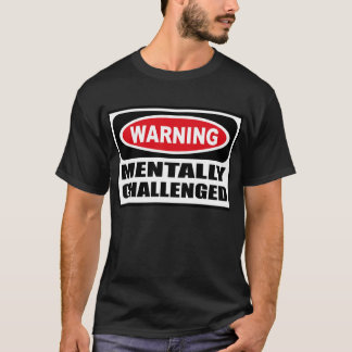 Warning MENTALLY CHALLENGED Men's Dark T-Shirt