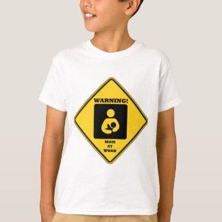 Warning! Mom At Work (Breastfeeding Sign) T-Shirt
