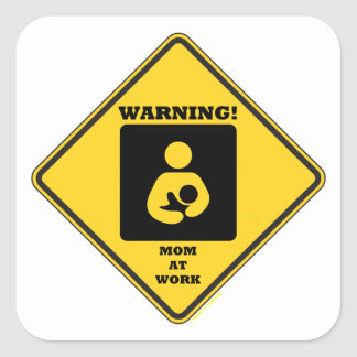Warning! Mom At Work (Yellow Diamond Sign) Square Sticker