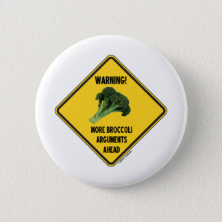 Warning! More Broccoli Arguments Ahead Sign Humor Button