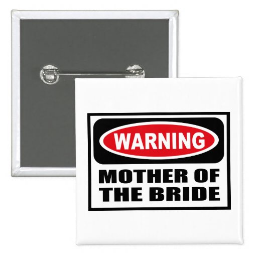 Warning MOTHER OF THE BRIDE Button
