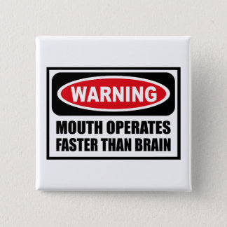 Warning MOUTH OPERATES FASTER THAN BRAIN Button