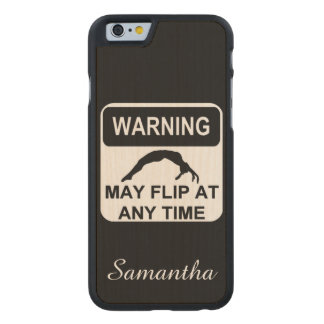 Warning my Flip Gymnast Carved Maple iPhone 6 Slim Case