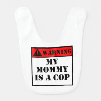 Warning My Mommy Is A Cop Baby Bibs