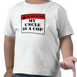 Warning My Uncle Is A Cop Tee Shirts