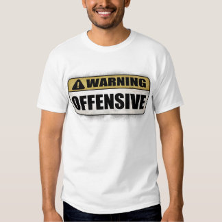 Warning: Offensive Tee Shirt