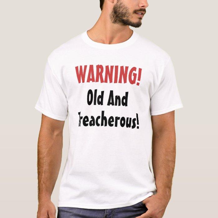 Warning! Old & Treacherous! T-shirt