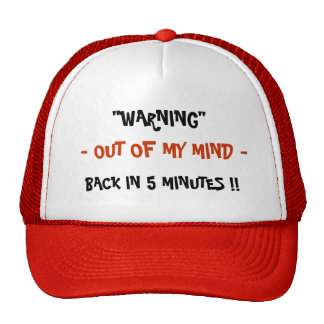 """WARNING- OUT OF MY MIND -, BACK IN 5 MINUTES !!, TRUCKER HAT"