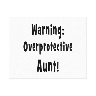 warning overprotective aunt black. canvas print