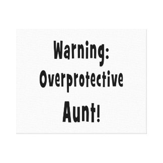 warning overprotective aunt black. canvas print