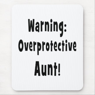 warning overprotective aunt black. mouse pad