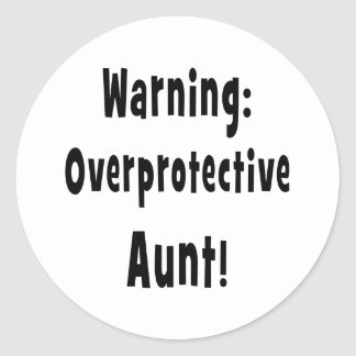 warning overprotective aunt black. classic round sticker