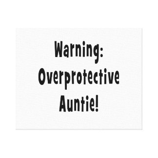 warning overprotective auntie black canvas print