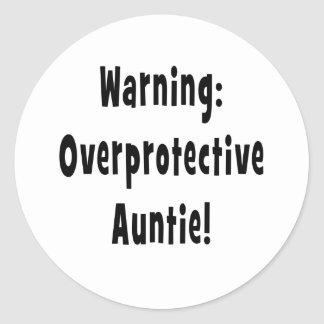 warning overprotective auntie black classic round sticker