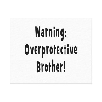 warning overprotective brother black text stretched canvas print