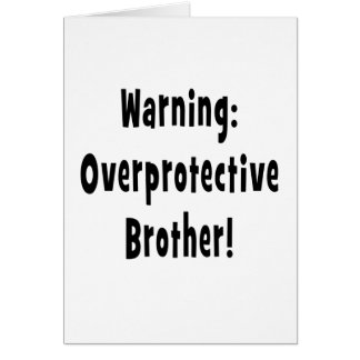 warning overprotective brother black text card