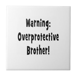 warning overprotective brother black text ceramic tile