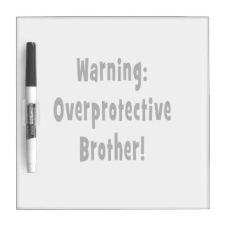 warning overprotective brother black text dry erase board