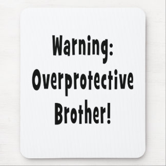 warning overprotective brother black text mouse pad
