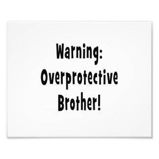 warning overprotective brother black text photo print