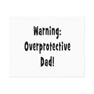 warning overprotective dad black canvas prints
