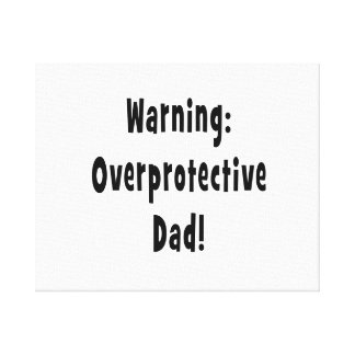 warning overprotective dad black canvas print