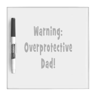 warning overprotective dad black dry erase whiteboards