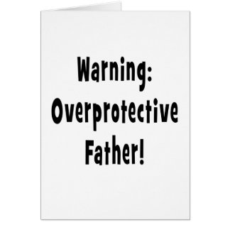 warning overprotective father black text card