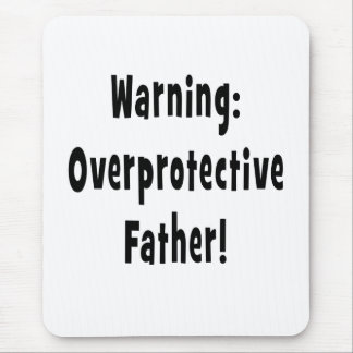 warning overprotective father black text mouse pad
