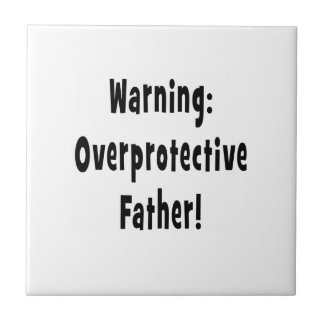 warning overprotective father black text tile
