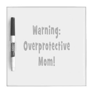 warning overprotective mom black Dry-Erase board