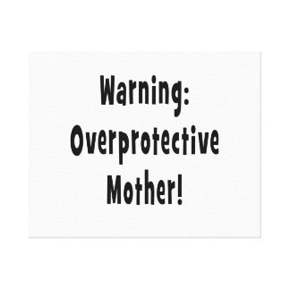 warning overprotective mother black txt stretched canvas print