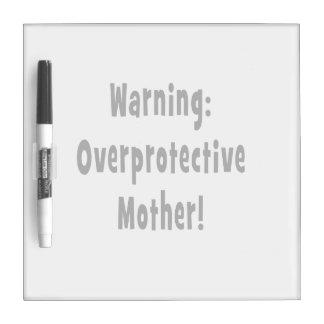 warning overprotective mother black txt Dry-Erase board