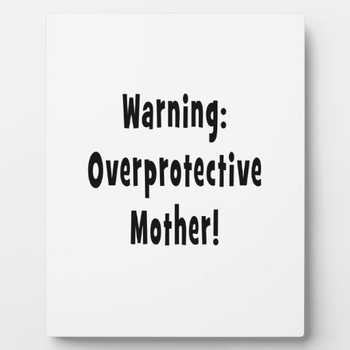 warning overprotective mother black txt photo plaques