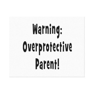 warning overprotective parent black text canvas print