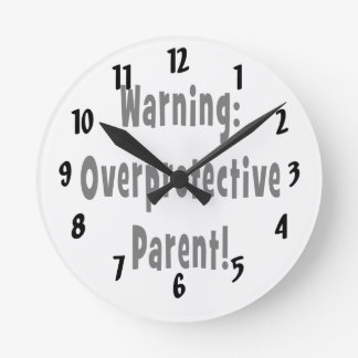 warning overprotective parent black text round clock