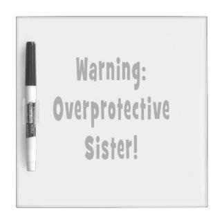 warning overprotective sister black Dry-Erase board