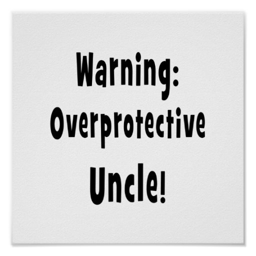 warning overprotective uncle black posters