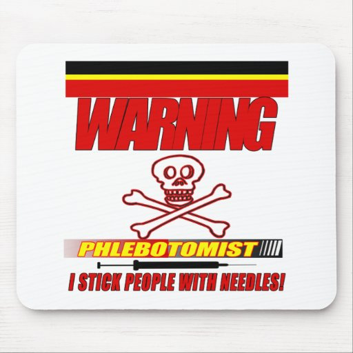 WARNING PHLEBOTOMIST - I STICK PEOPLE WITH NEEDLES MOUSE PAD