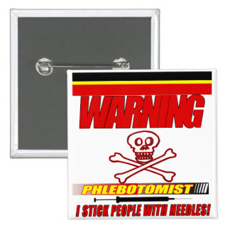WARNING PHLEBOTOMIST - I STICK PEOPLE WITH NEEDLES PINBACK BUTTON