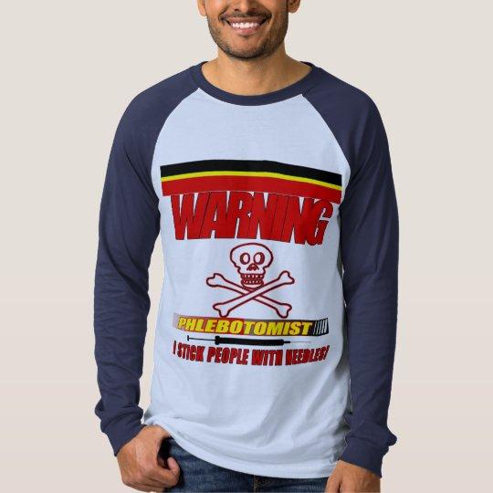 WARNING PHLEBOTOMIST - I STICK PEOPLE WITH NEEDLES T-Shirt