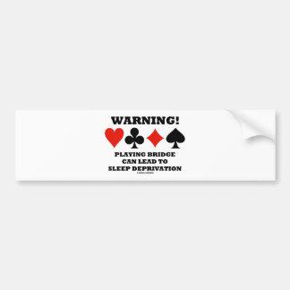 Warning! Playing Bridge Can Lead Sleep Deprivation Bumper Sticker