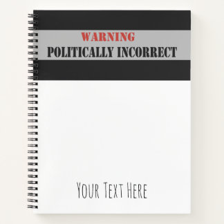 Warning Politically Incorrect Notebook