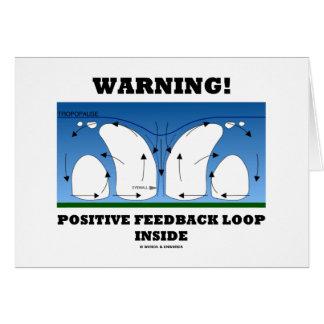 Warning! Positive Feedback Loop Inside Greeting Card